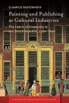 New book by Claartje Rasterhoff on early modern painting & publishing industries